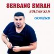 Serbang Emrah, Sultan Xan - Govend (Potpori)  2019