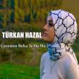 Türkan Hazal - Çavem?n Reka Te Da Ma  2019