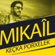 Mikaîl - Keçka Porxelek