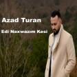 Azad Turan - Edi Naxwazım Kesi  2020