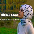 Türkan Hazal - Çavemın Reka Te Da Ma  2019